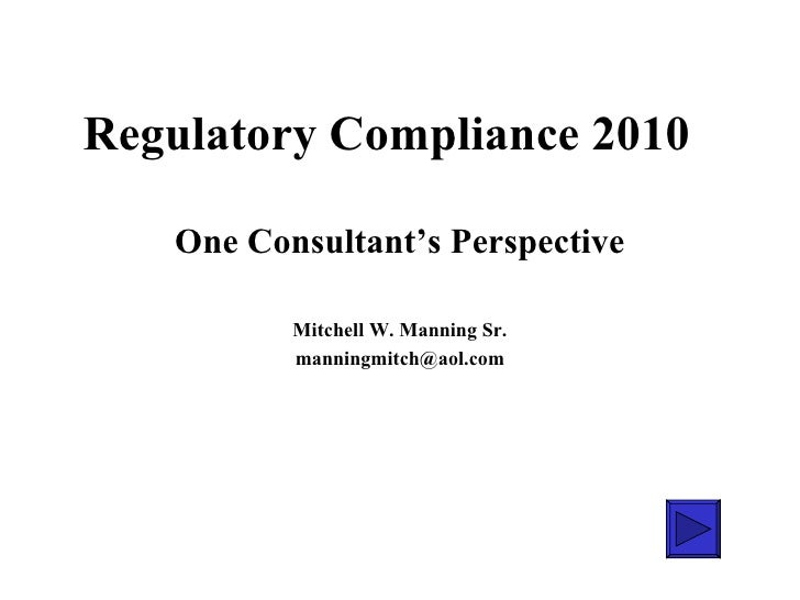 Regulatory Compliance 2010 One Consultant's Perspective Mitchell W. Manning Sr. [email_address]