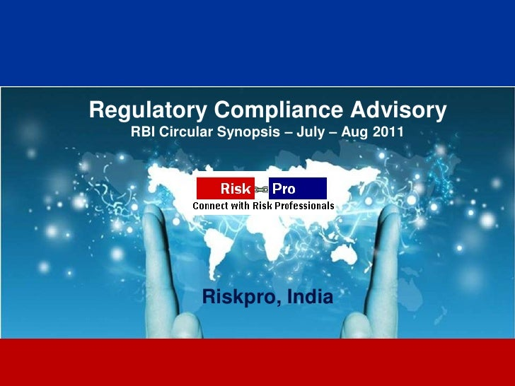 Regulatory Compliance Advisory   RBI Circular Synopsis – July – Aug 2011             Riskpro, India                      1