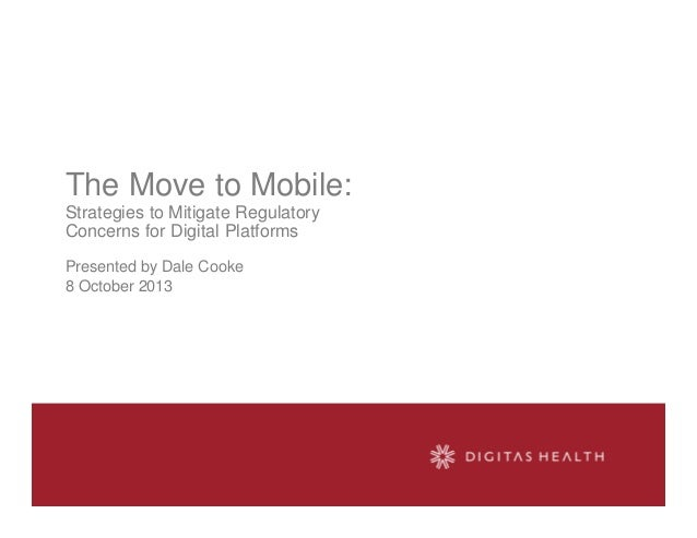 The Move to Mobile: Strategies to Mitigate Regulatory Concerns for Digital Platforms Presented by Dale Cooke 8 October 2013