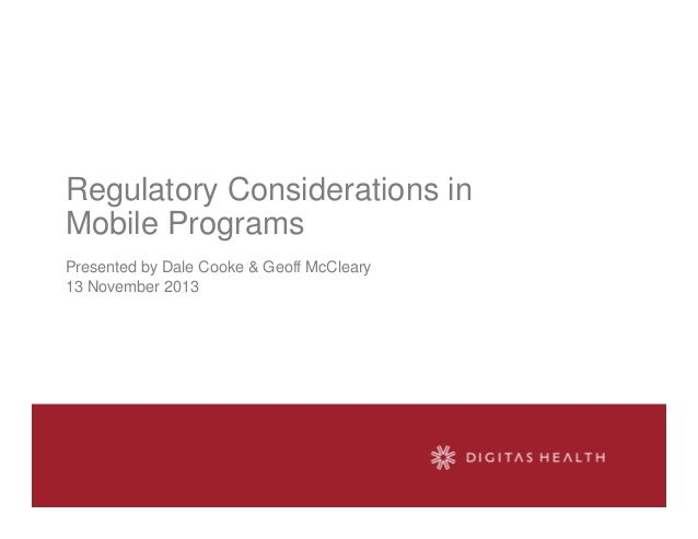 Regulatory Considerations in Mobile Programs Presented by Dale Cooke & Geoff McCleary 13 November 2013