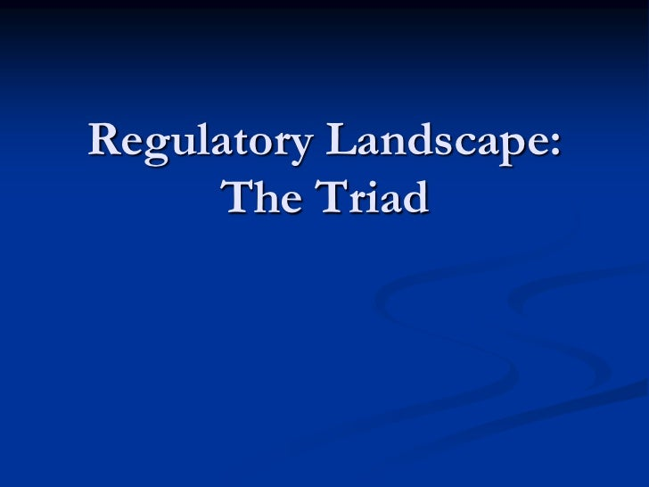 Regulatory Landscape   The Triad 1 10