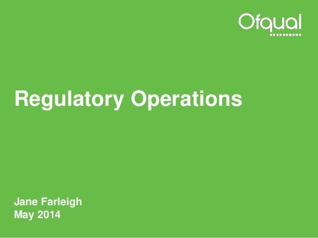 Regulatory Operations Jane Farleigh May 2014