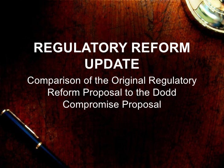 REGULATORY REFORM UPDATE Comparison of the Original Regulatory Reform Proposal to the Dodd Compromise Proposal