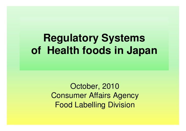 Regulatory Systemsof Health foods in Japan       October, 2010   Consumer Affairs Agency    Food Labelling Division