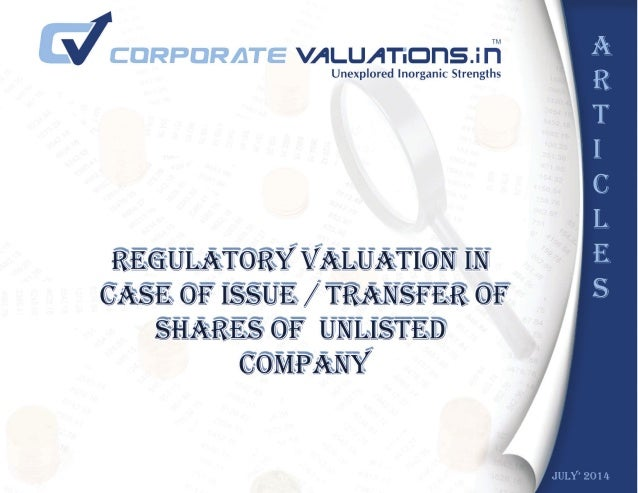 Regulatory Valuation in case of Issue / Transfer of Shares of Unlisted Company