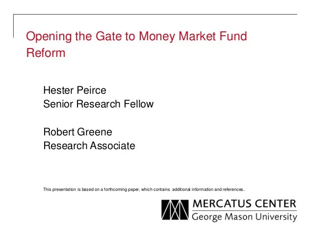 Opening the Gate to Money Market Fund Reform Hester Peirce Senior Research Fellow Robert Greene Research Associate  This p...