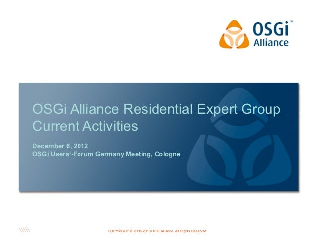 OSGi Alliance Residential Expert GroupCurrent ActivitiesDecember 6, 2012OSGi Users'-Forum Germany Meeting, Cologne        ...