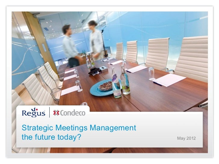 Strategic Meetings Managementthe future today?               May 2012