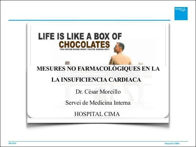 Hospital CIMASanitas MESURES NO FARMACOLÒGIQUES EN LA ! Dr. Cèsar Morcillo Servei de Medicina Interna HOSPITAL CIMA LA INS...