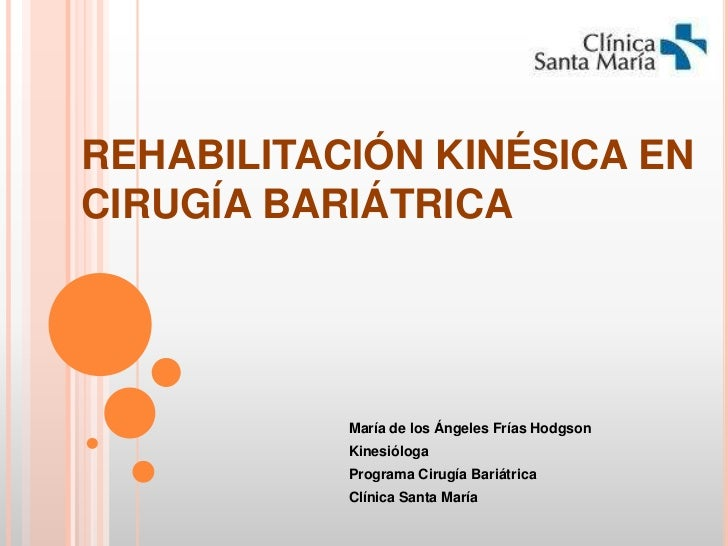 REHABILITACIÓN KINÉSICA EN CIRUGÍA BARIÁTRICA<br />María de los Ángeles Frías Hodgson<br />Kinesióloga<br />Programa Cirug...