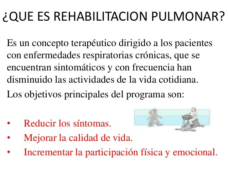¿QUE ES REHABILITACION PULMONAR?Es un concepto terapéutico dirigido a los pacientescon enfermedades respiratorias crónicas...