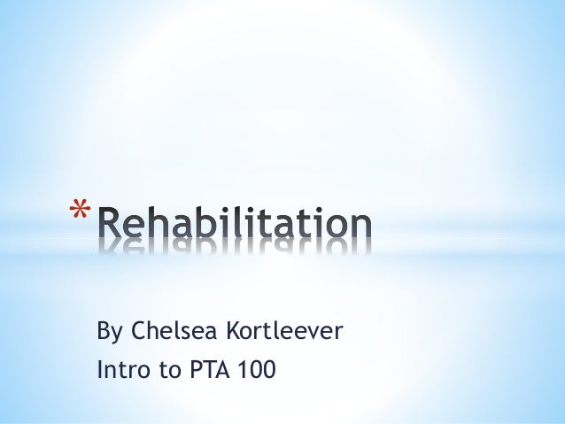 By Chelsea Kortleever Intro to PTA 100 *