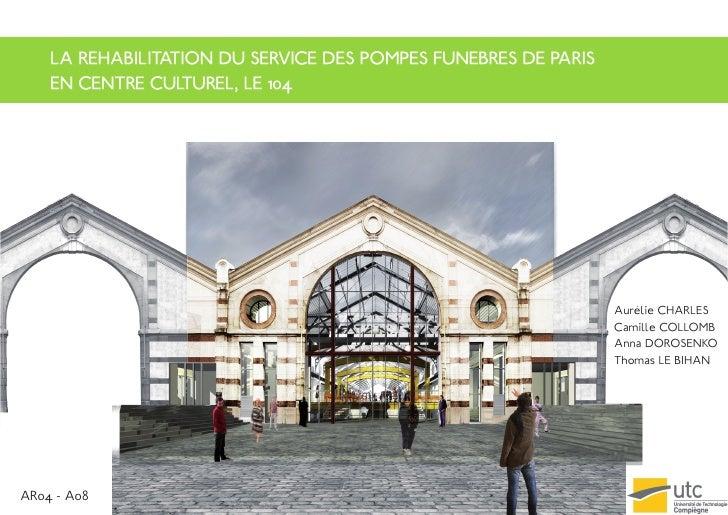 LA REHABILITATION DU SERVICE DES POMPES FUNEBRES DE PARIS    EN CENTRE CULTUREL, LE 104                                   ...