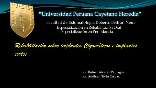 """Universidad Peruana Cayetano Heredia"" Especialización en Rehabilitación Oral Facultad de Estomatología Roberto Beltrán Ne..."
