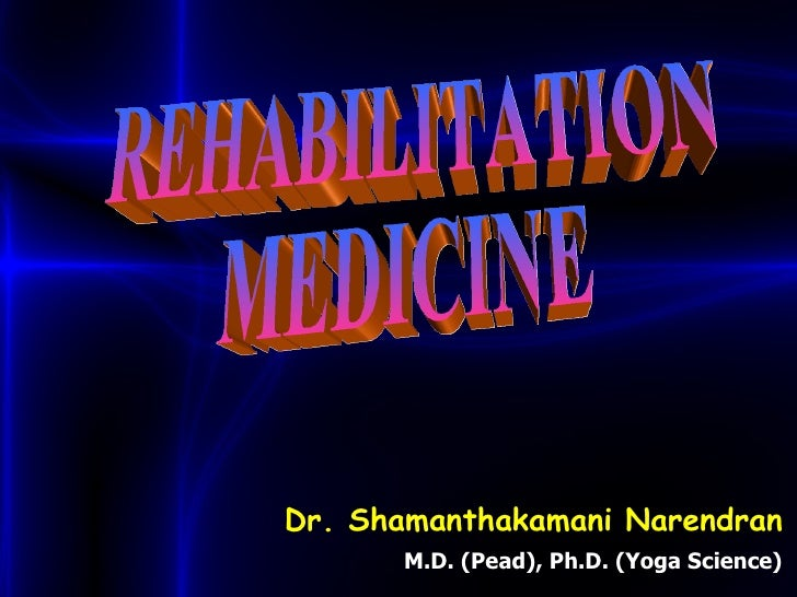 REHABILITATION  MEDICINE Dr. Shamanthakamani Narendran M.D. (Pead), Ph.D. (Yoga Science)