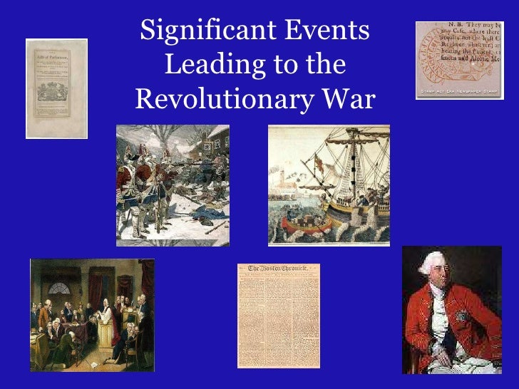 Significant Events   Leading to the Revolutionary War