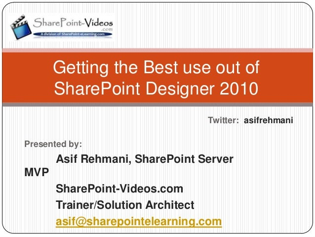 Getting the Best use out of      SharePoint Designer 2010                                 Twitter:: asifrehmaniPresented b...