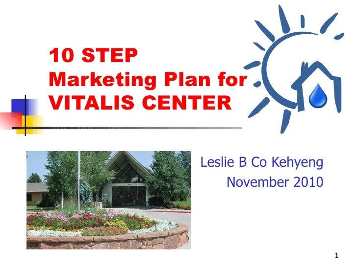 10 STEP Marketing Plan for  VITALIS CENTER Leslie B Co Kehyeng November 2010