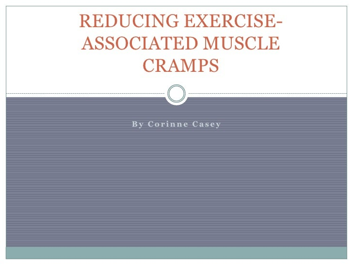 REDUCING EXERCISE-ASSOCIATED MUSCLE     CRAMPS    By Corinne Casey