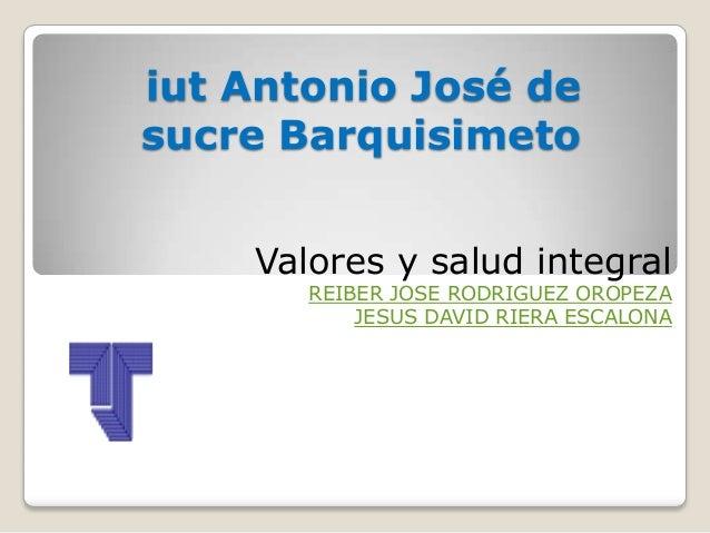 iut Antonio José de sucre Barquisimeto Valores y salud integral  REIBER JOSE RODRIGUEZ OROPEZA JESUS DAVID RIERA ESCALONA