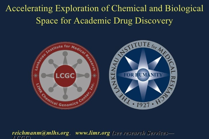 Accelerating Exploration of Chemical and Biological Space for Academic Drug Discovery [email_address] .  www.limr.org  (se...