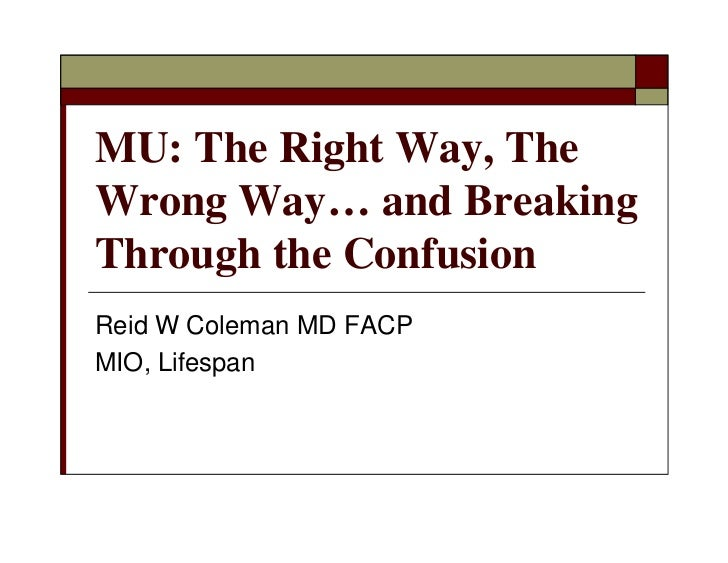 MU: The Right Way, TheWrong Way… and BreakingThrough the ConfusionReid W Coleman MD FACPMIO, Lifespan