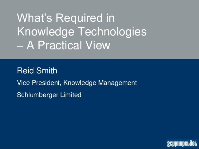 What's Required inKnowledge Technologies– A Practical ViewReid SmithVice President, Knowledge ManagementSchlumberger Limited