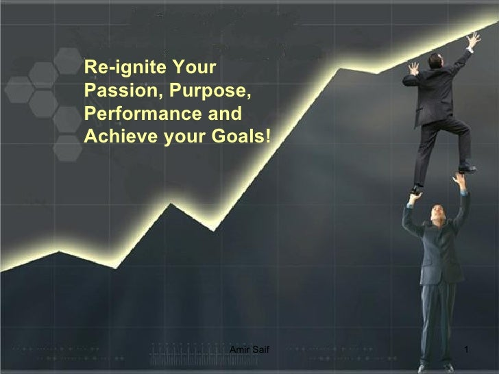 Re-ignite Your Passion, Purpose, Performance and Achieve your Goals!