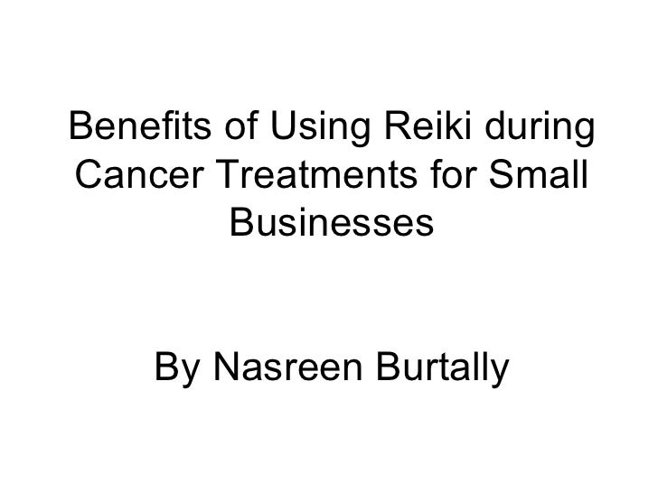 Benefits of Using Reiki during Cancer Treatments for Small Businesses By Nasreen Burtally