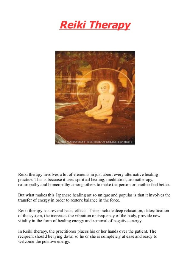 Reiki Therapy Reiki therapy involves a lot of elements in just about every alternative healing practice. This is because i...