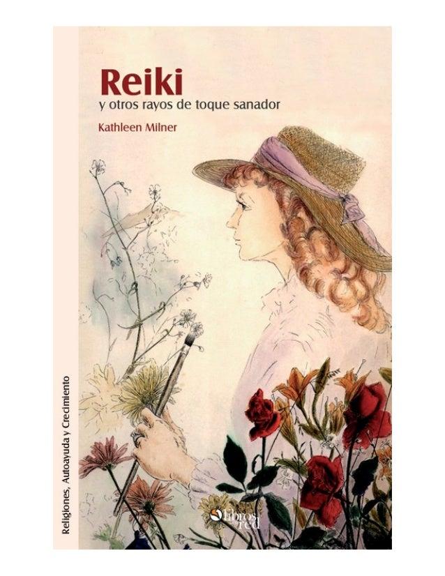 Reiki y otros rayos de toque sanador Kathleen Ann Milner Comentario y traducción al español por Patricia López  Colección ...