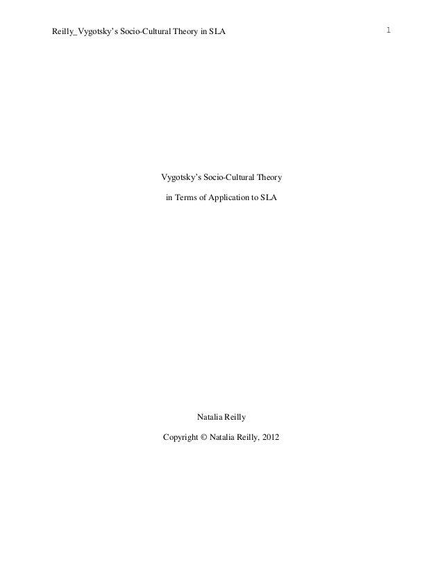 Reilly_Vygotsky's Socio-Cultural Theory in SLA 1 Vygotsky's Socio-Cultural Theory in Terms of Application to SLA Natalia R...
