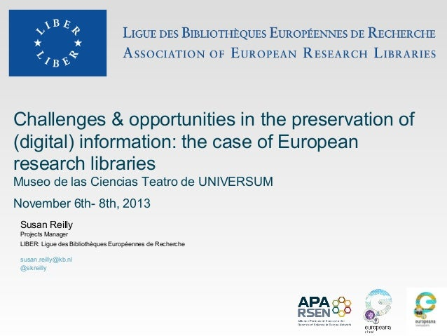 Challenges & opportunities in the preservation of (digital) information: the case of European research libraries Museo de ...