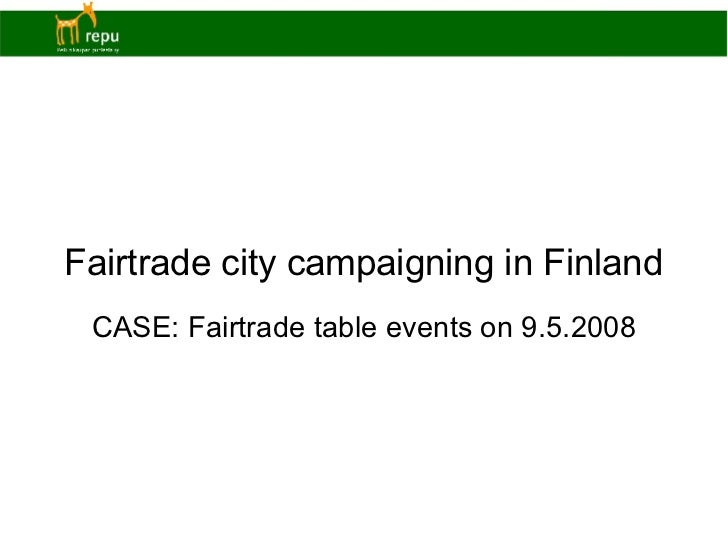 Fairtrade city campaigning in Finland CASE: Fairtrade table events on 9.5.2008