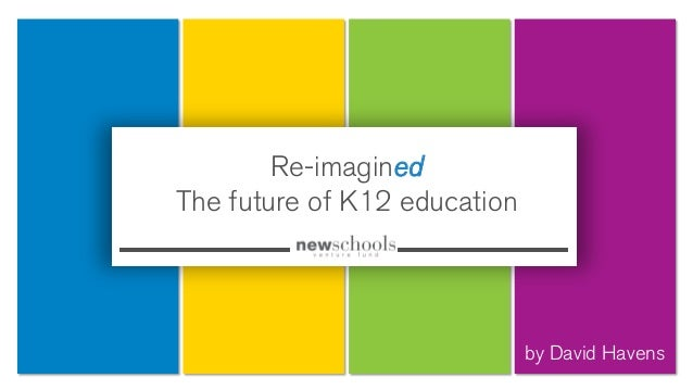 Re-imagined The future of K12 education  by David Havens