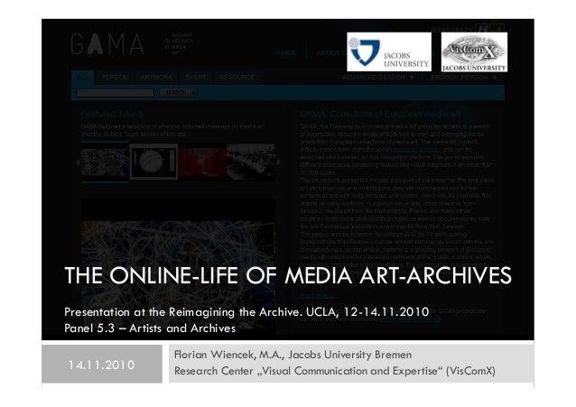 "THE ONLINE-LIFE OF MEDIA ART-ARCHIVES Florian Wiencek, M.A., Jacobs University Bremen Research Center ""Visual Communicatio..."