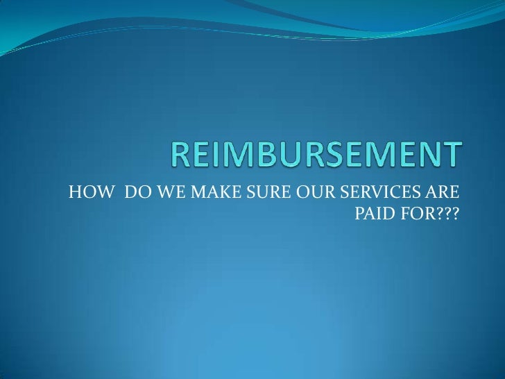 HOW DO WE MAKE SURE OUR SERVICES ARE                         PAID FOR???