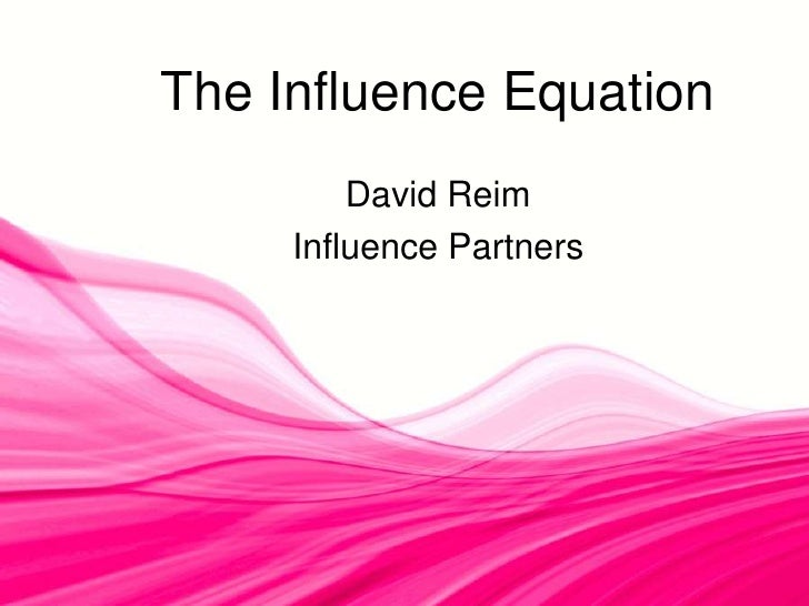 The Influence Equation<br />David Reim<br />Influence Partners<br />