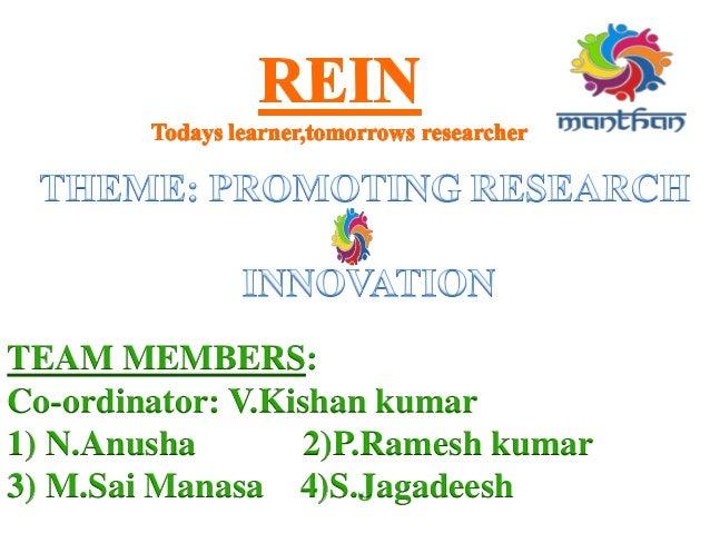 TEAM MEMBERS: Co-ordinator: V.Kishan kumar 1) N.Anusha 2)P.Ramesh kumar 3) M.Sai Manasa 4)S.Jagadeesh