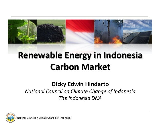 Renewable Energy in Indonesia      Carbon Market                              Dicky Edwin Hindarto      National Council o...