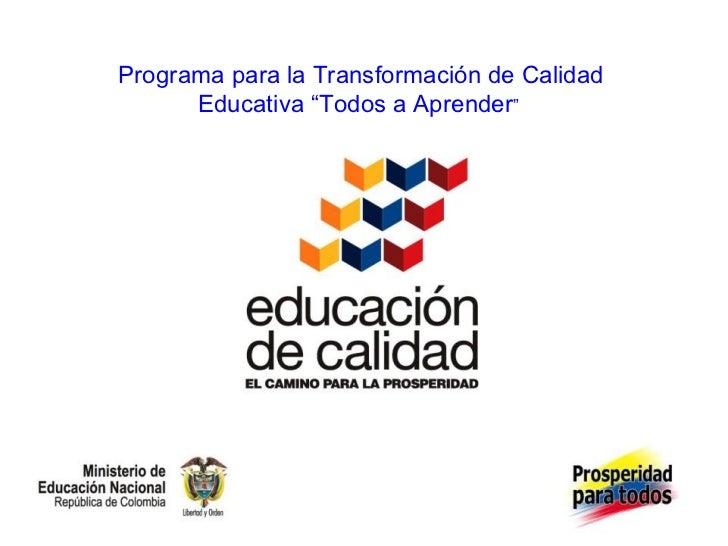 """Programa para la Transformación de Calidad      Educativa """"Todos a Aprender"""""""