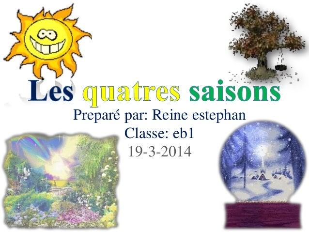 Preparé par: Reine estephan Classe: eb1 19-3-2014
