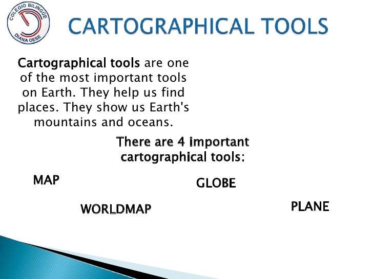 CARTOGRAPHICAL TOOLS<br />Cartographical tools are one of the most important tools on Earth. They help us find places. The...
