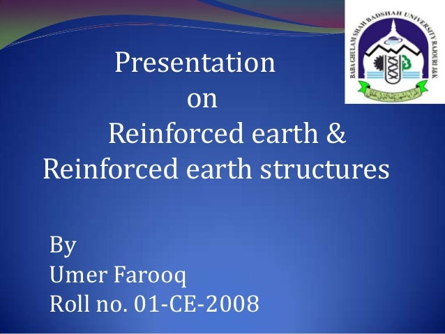 Presentation on Reinforced earth & Reinforced earth structures By Umer Farooq Roll no. 01-CE-2008