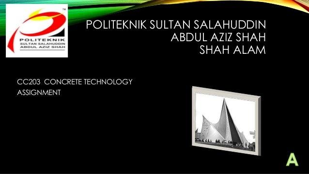 POLITEKNIK SULTAN SALAHUDDIN ABDUL AZIZ SHAH SHAH ALAM CC203 CONCRETE TECHNOLOGY ASSIGNMENT