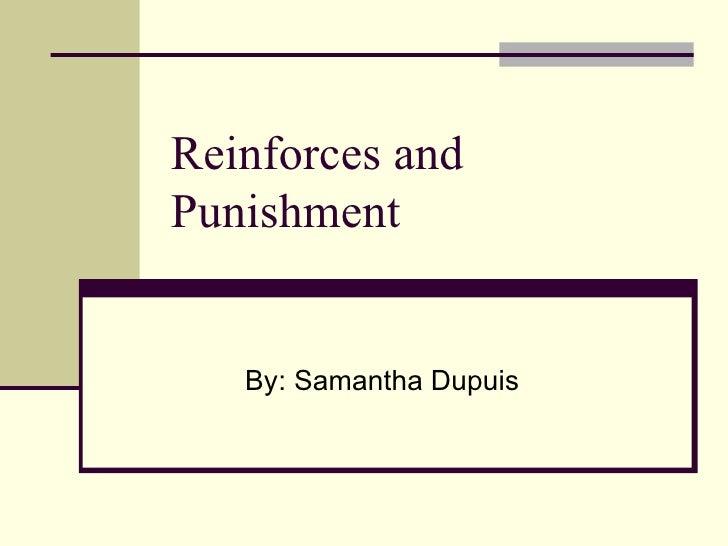 Reinforces andPunishment   By: Samantha Dupuis