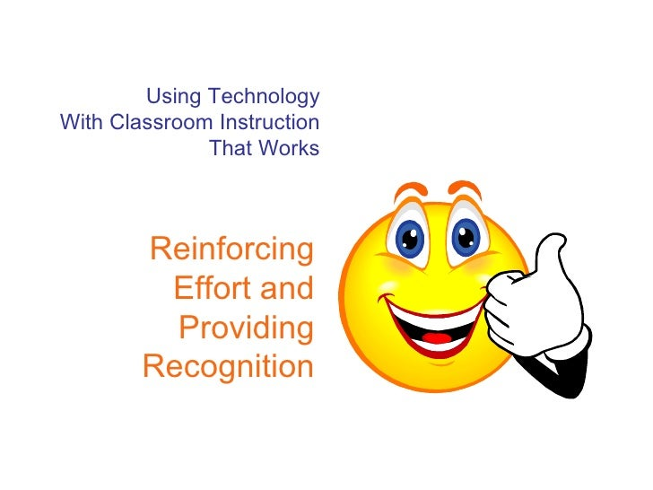Using Technology With Classroom Instruction That Works Reinforcing Effort and Providing Recognition