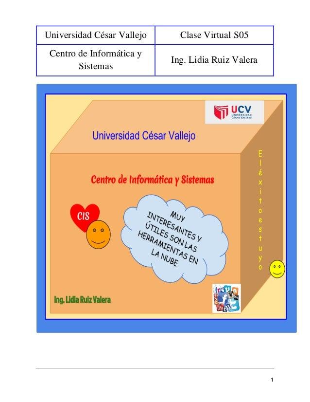 Universidad César Vallejo Clase Virtual S05 Centro de Informática y Sistemas Ing. Lidia Ruiz Valera 1