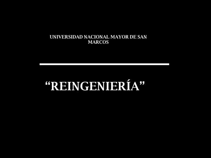"""UNIVERSIDAD NACIONAL MAYOR DE SAN MARCOS """" REINGENIERÍA"""""""
