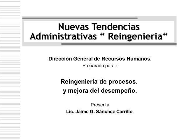 """Nuevas TendenciasAdministrativas """" Reingenieria""""    Dirección General de Recursos Humanos.                 Preparado para ..."""